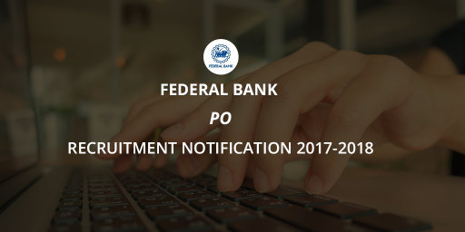 Federal Bank PO Recruitment Notification 2017-2018