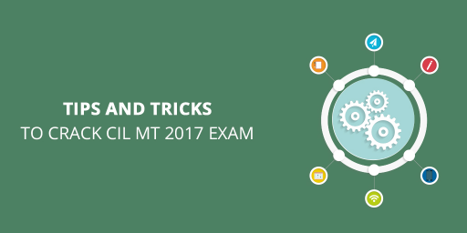 Tips and Tricks to crack CIL MT 2017 exam